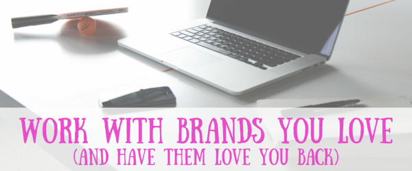 work with the brands you love (and have them love you back) (1)